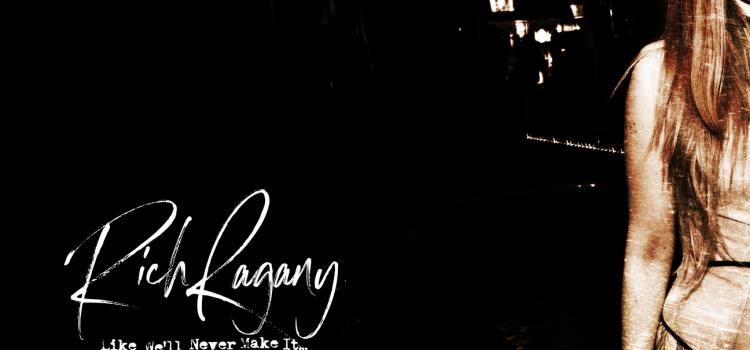 Rich Ragany – …Like We'll Never Make It…(Pledge Music / Glunk Records)