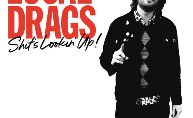 Local Drags – Shits Looking Up! (It's Alive Records / Stardumb Records)