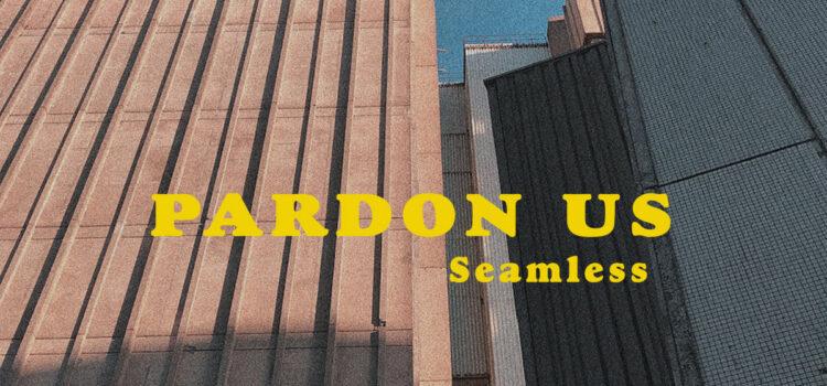 Pardon Us – 'Seamless' (Everything Sucks Music)