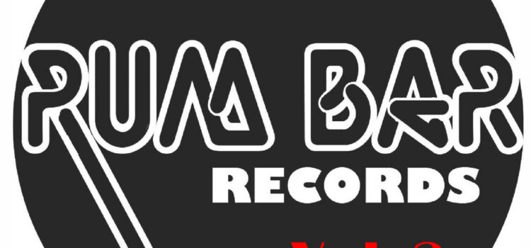 If it ain't Rum Bar Records it ain't worth the shot. Vol. 2 (Free Digital) label sampler