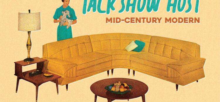 Talk Show Host – 'Mid Century Modern' (Wiretap Records/Disconnect Disconnect)